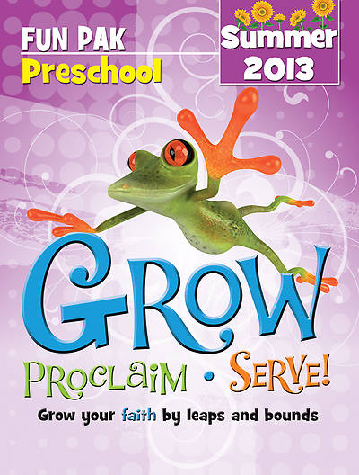 Grow, Proclaim, Serve! Preschool Fun Pak Summer 2013