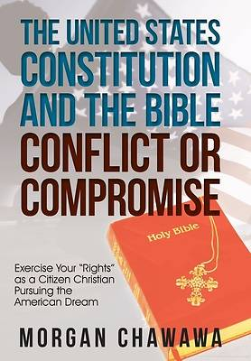 Picture of The United States Constitution and the Bible Conflict or Compromise