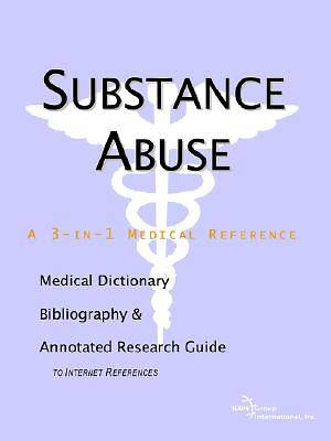 Substance Abuse - A Medical Dictionary, Bibliography, and Annotated Research Guide to Internet References [Adobe Ebook]