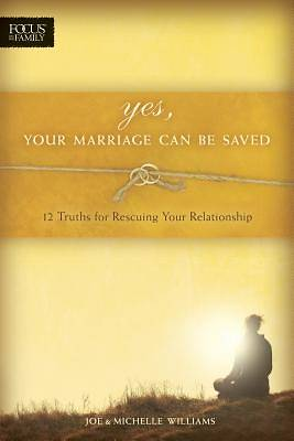 Picture of Yes, Your Marriage Can Be Saved