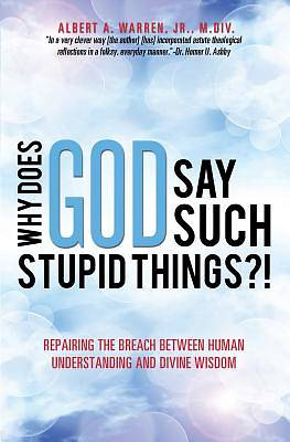 Why Does God Say Such Stupid Things?!