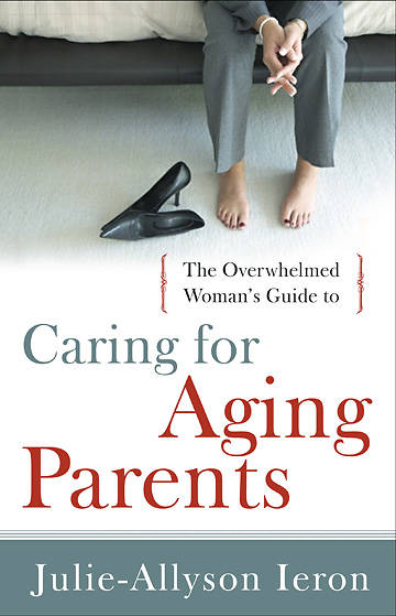 The Overwhelmed Womans Guide To...Caring for Aging Parents
