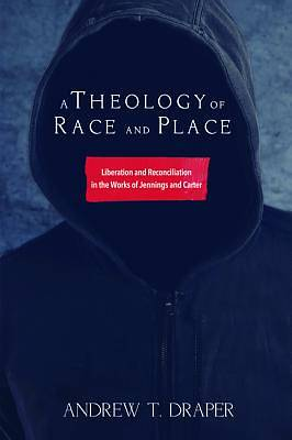 A Theology of Race and Place