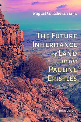 Picture of The Future Inheritance of Land in the Pauline Epistles