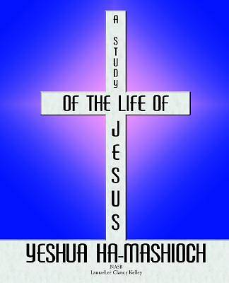 A Study of the Life of Jesus Yeshua Ha-Mashioch
