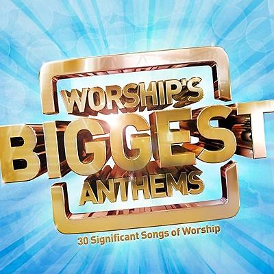 Worships Biggest Anthems; 30 Significant Songs of Worship