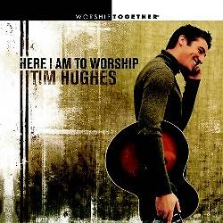 Tim Hughes - Here I Am to Worship CD