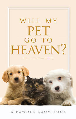 Will My Pet Go to Heaven?