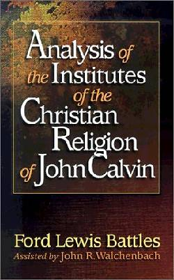 Analysis of the Institutes of the Christian Religion of John Calvin