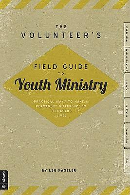 The Volunteers Field Guide to Youth Ministry