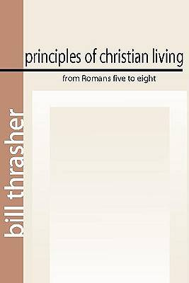 Picture of Principles of Christian Living from Romans Five to Eight