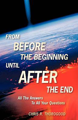 From Before the Beginning-Until After the End