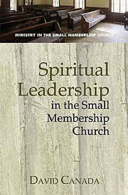 Picture of Spiritual Leadership in the Small Membership Church