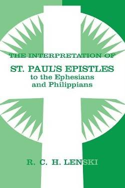 The Interpretation of St. Pauls Epistles to the Ephesians and Philippians