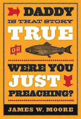 Daddy, Is That Story True, or Were You Just Preaching? - eBook [ePub]