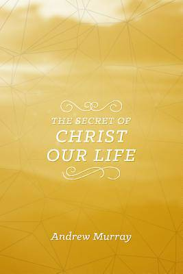 The Secret of Christ Our Life