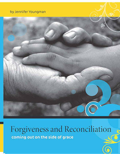 Forgiveness and Reconciliation: Coming Out on the Side of Grace
