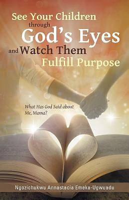 See Your Children Through Gods Eyes and Watch Them Fulfill Purpose