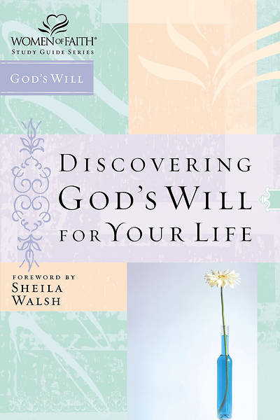 Women of Faith Study Guide Series - Discovering Gods Will for Your Life