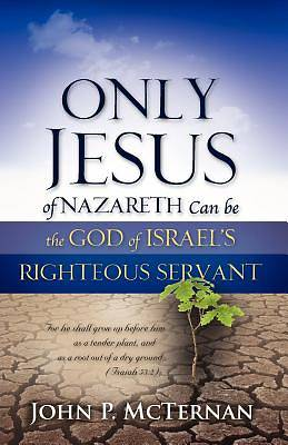 Only Jesus of Nazareth Can Be the God of Israels Righteous Servant