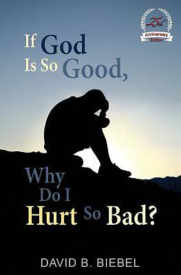 Picture of If God Is So Good, Why Do I Hurt So Bad?