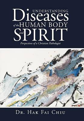 Understanding Diseases of the Human Body and Spirit