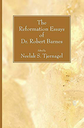 Picture of The Reformation Essays of Dr. Robert Barnes