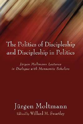 Picture of The Politics of Discipleship and Discipleship in Politics