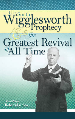 Picture of The Smith Wigglesworth Prophecy & the Greatest Revival of All Time