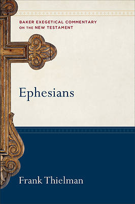 Baker Exgetical Commentary on the New Testament - Ephesians