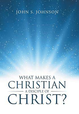 Picture of What Makes a Christian a Disciple of Christ?