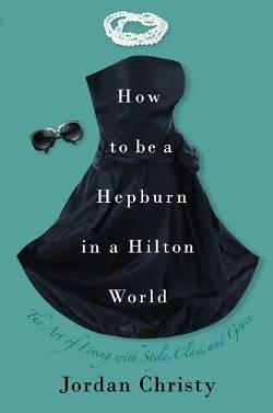 How to Be a Hepburn in a Hilton World