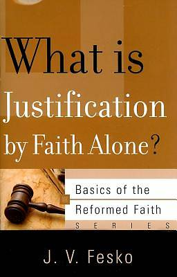 Picture of What Is Justification by Faith Alone?