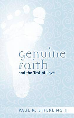 Picture of Genuine Faith and the Test of Love