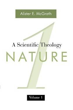 A Scientific Theology, Volume 1