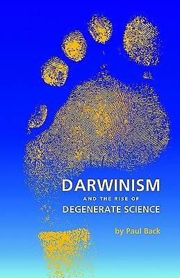 Darwinism and the Rise of Degenerate Science