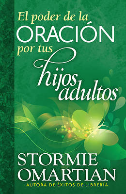 El Poder de la Oracion Por Tus Hijos Adultos = The Power of Praying for Your Adult Children