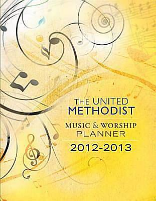 The United Methodist Music & Worship Planner: 2012-2013