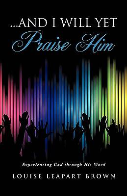 And I Will Yet Praise Him