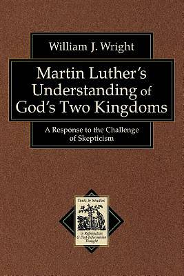 Martin Luthers Understanding of Gods Two Kingdoms