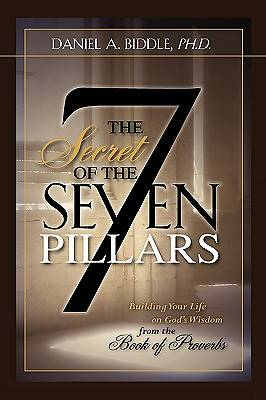 The Secret of the Seven Pillars - Building Your Life on Gods Wisdom from the Book of Proverbs