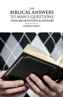 The Biblical Answers to Mans Questions