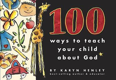 Picture of 100 Ways to Teach Your Child about God
