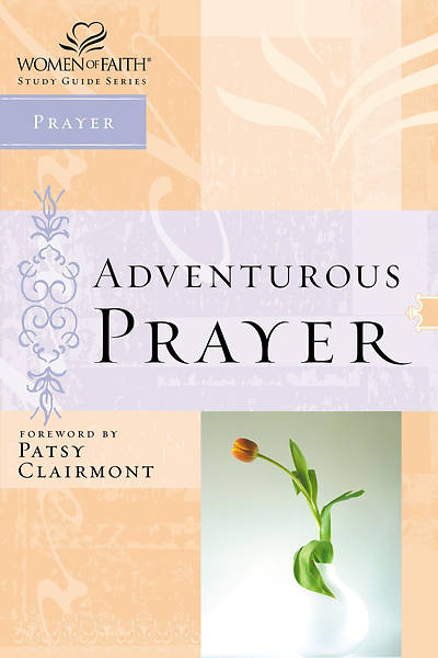 Women of Faith Study Guide Series - Adventurous Prayer