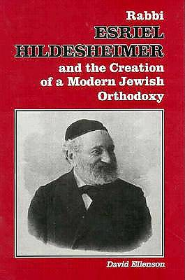 Rabbi Esriel Hildesheimer and the Creation of a Modern Jewish Orthodoxy