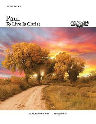 Paul: To Live Is Christ Leaders Guide
