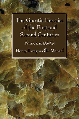 Picture of The Gnostic Heresies of the First and Second Centuries