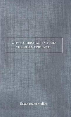 Why Is Christianity True? Christian Evidences