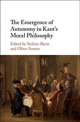 Picture of The Emergence of Autonomy in Kant's Moral Philosophy