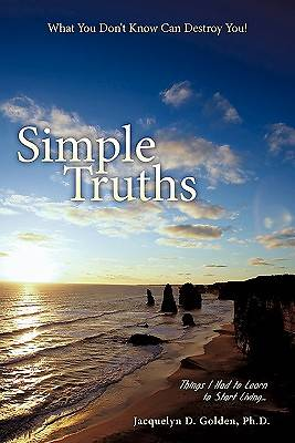 Simple Truths-What You Dont Know Can Destroy You!